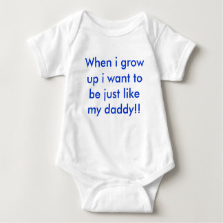 When i grow up i want to be just like my daddy baby bodysuit