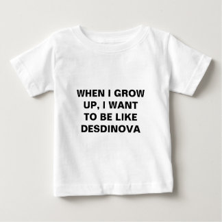 WHEN I GROW UP, I WANT TO BE LIKE DESDINOVA BABY T-Shirt