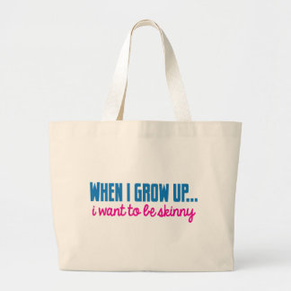 When I grow up I want to be SKINNY Large Tote Bag
