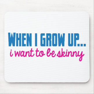 When I grow up I want to be SKINNY Mouse Pad