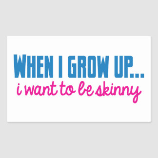 When I grow up I want to be SKINNY Rectangular Sticker