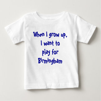 When I grow up, I want to play for Birmingham Shirt