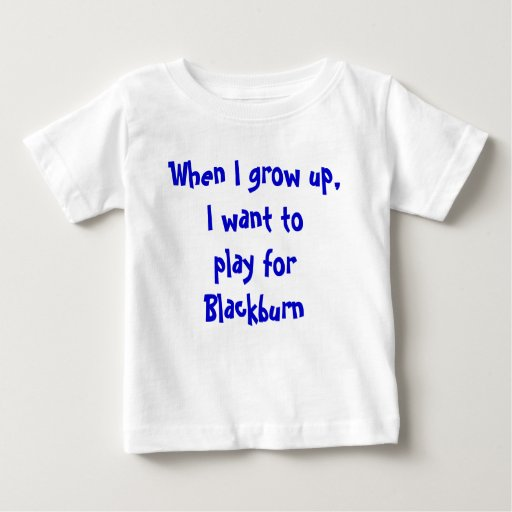 When I grow up, I want to play for Blackburn T-shirts