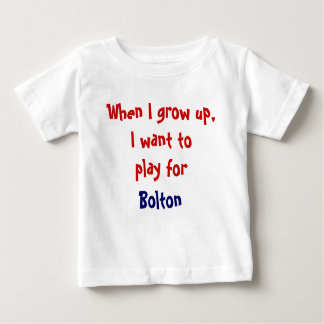 When I grow up, I want to play for Bolton T-shirt