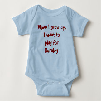 When I grow up, I want to play for Burnley Baby Bodysuit