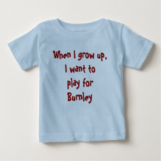 When I grow up, I want to play for Burnley T-shirt