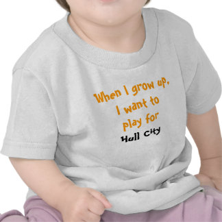 When I grow up, I want to play for Hull City Tee Shirt