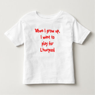 When I grow up, I want to play for Liverpool Shirt