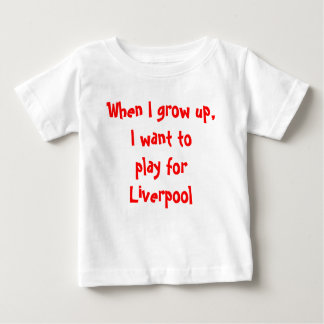 When I grow up, I want to play for Liverpool T-shirt