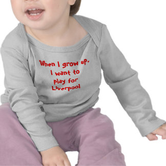 When I grow up, I want to play for Liverpool Tee Shirts