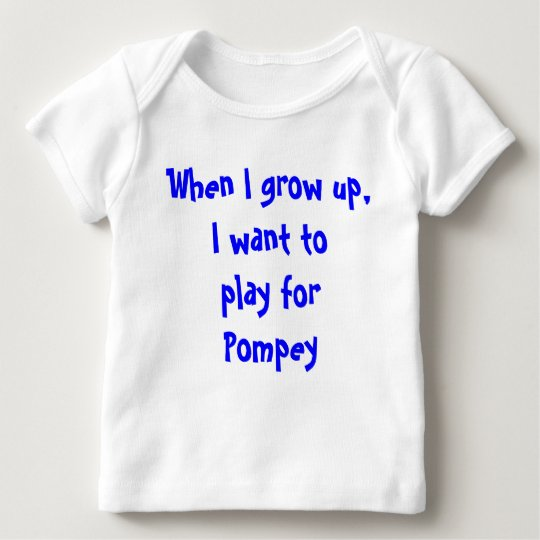 When I grow up, I want to play for Pompey Baby T-Shirt