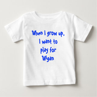 When I grow up, I want to play for Wigan Baby T-Shirt