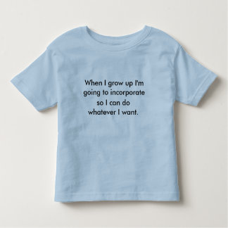 When I grow up I'm going to incorporate , so I ... Toddler T-shirt