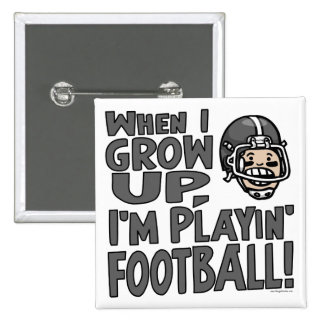 When I Grow Up I'm Playing Football Pinback Button