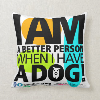 When I Have A Dog Poly Pillow