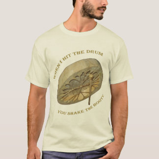 When I hit the drum, you shake the booty! T-Shirt