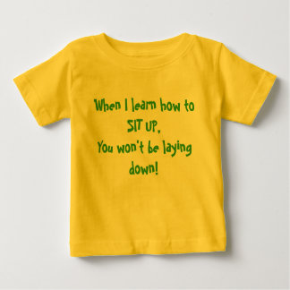 When I learn how to SIT UP... Baby T-Shirt