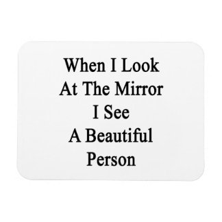 When I Look At The Mirror I See A Beautiful Person Rectangular Photo Magnet