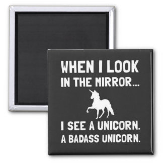 When I Look In The Mirror I See A Unicorn Magnet