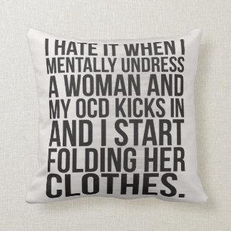 When I mentally undress a woman, my OCD kicks in Throw Pillow