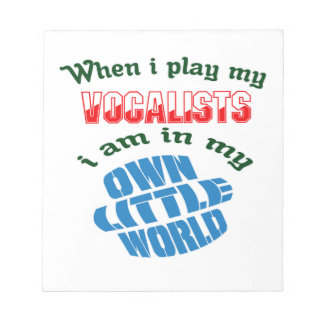 When I Play My Vocalists. Scratch Pads