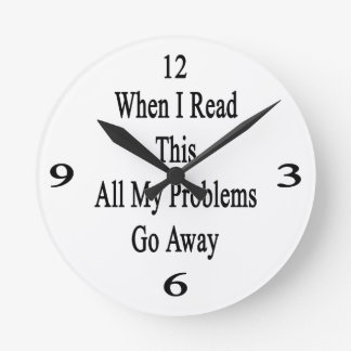 When I Read This All My Problems Go Away Round Wall Clock
