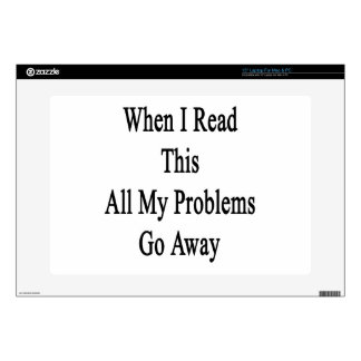 """When I Read This All My Problems Go Away 15"""" Laptop Skins"""