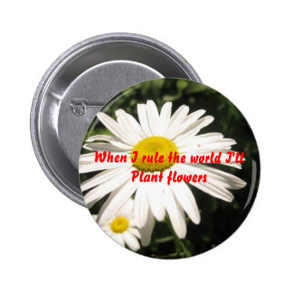 When I rule the world I'll plant flowers 2 Inch Round Button
