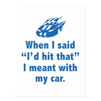 "When I Said ""I'd Hit That"" I Meant With My Car Postcard"