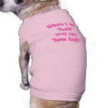 """When I say """"bark"""" you say, """"how high?"""" Pet Clothing"""