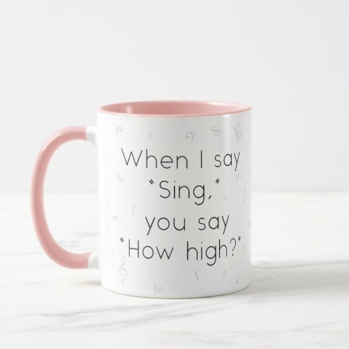 When I Say Sing You Say How High Music Conductor Mug