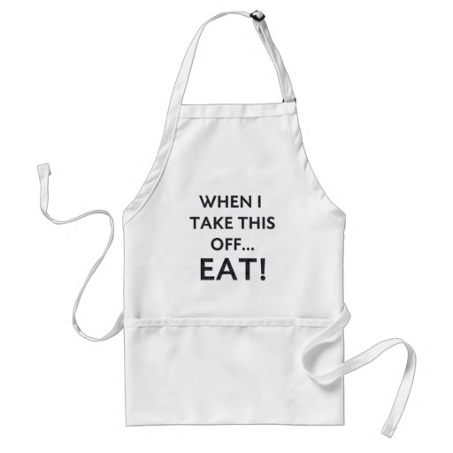 When I take this off... Adult Apron