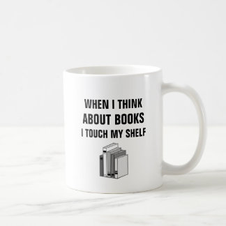 When I think about books I touch my shelf Coffee Mug