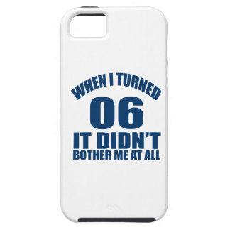 When I Turned 06 It Didn't Bothre Me At All iPhone SE/5/5s Case