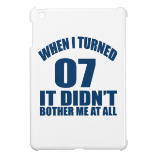 When I Turned 07 It Didn't Bothre Me At All iPad Mini Cover