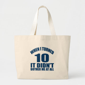 WHEN I TURNED 10 IT DID NOT BOTHER ME AT ALL LARGE TOTE BAG