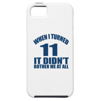 When I Turned 11 It Didn't Bothre Me At All iPhone SE/5/5s Case
