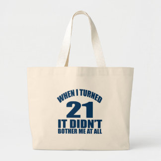 WHEN I TURNED 21 IT DID NOT BOTHER ME AT ALL LARGE TOTE BAG