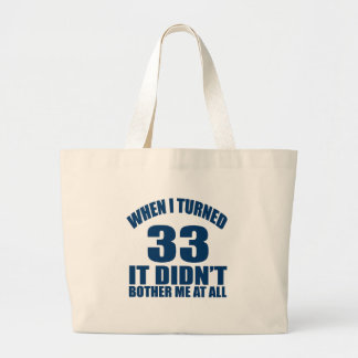 WHEN I TURNED 33 IT DID NOT BOTHER ME AT ALL LARGE TOTE BAG
