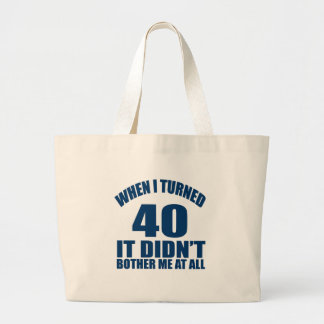 WHEN I TURNED 40 IT DID NOT BOTHER ME AT ALL LARGE TOTE BAG