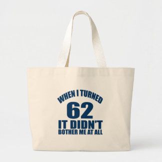 WHEN I TURNED 62 IT DID NOT BOTHER ME AT ALL LARGE TOTE BAG