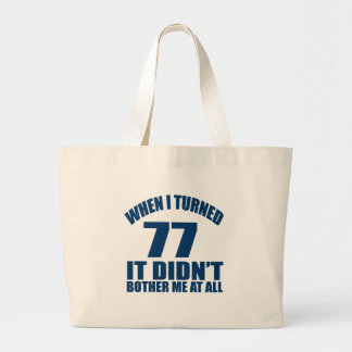 WHEN I TURNED 77 IT DID NOT BOTHER ME AT ALL LARGE TOTE BAG