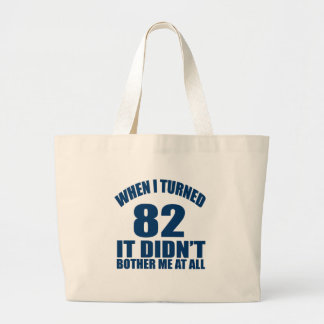 WHEN I TURNED 82 IT DID NOT BOTHER ME AT ALL LARGE TOTE BAG