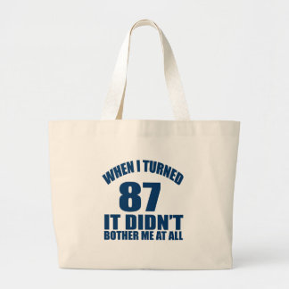 WHEN I TURNED 87 IT DID NOT BOTHER ME AT ALL LARGE TOTE BAG