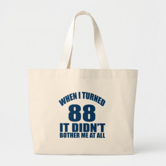 WHEN I TURNED 88 IT DID NOT BOTHER ME AT ALL LARGE TOTE BAG