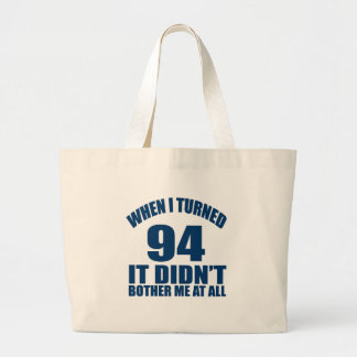 WHEN I TURNED 94 IT DID NOT BOTHER ME AT ALL LARGE TOTE BAG