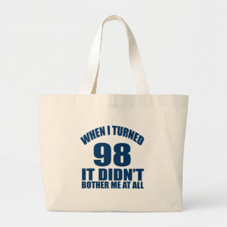 WHEN I TURNED 98 IT DID NOT BOTHER ME AT ALL LARGE TOTE BAG