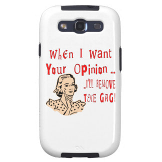 When I Want Your Opinion I'll Remove The Gag Galaxy S3 Cases