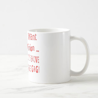 When I Want Your Opinion I'll Remove The Gag Coffee Mug