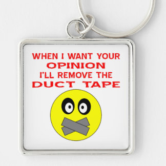 When I Want Your Opinion I'll Remove The Duct Tape Keychain